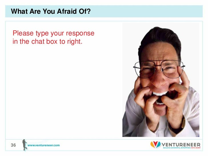 What Are You Afraid Of?Please type your responsein the chat box to right.36