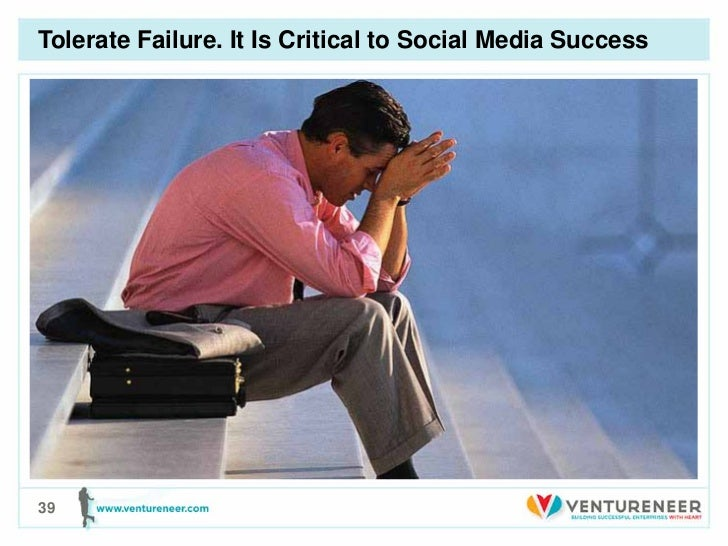 Tolerate Failure. It Is Critical to Social Media Success39