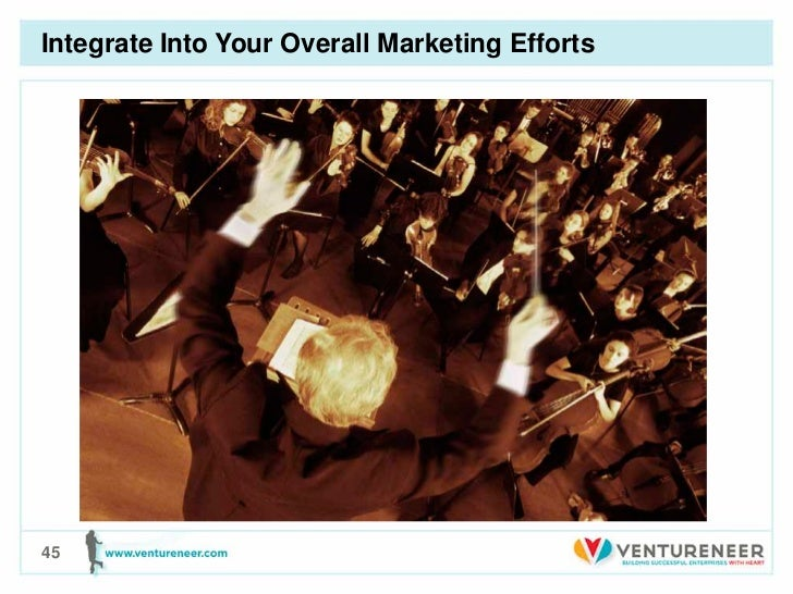 Integrate Into Your Overall Marketing Efforts45