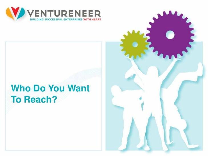 Who Do You WantTo Reach?8