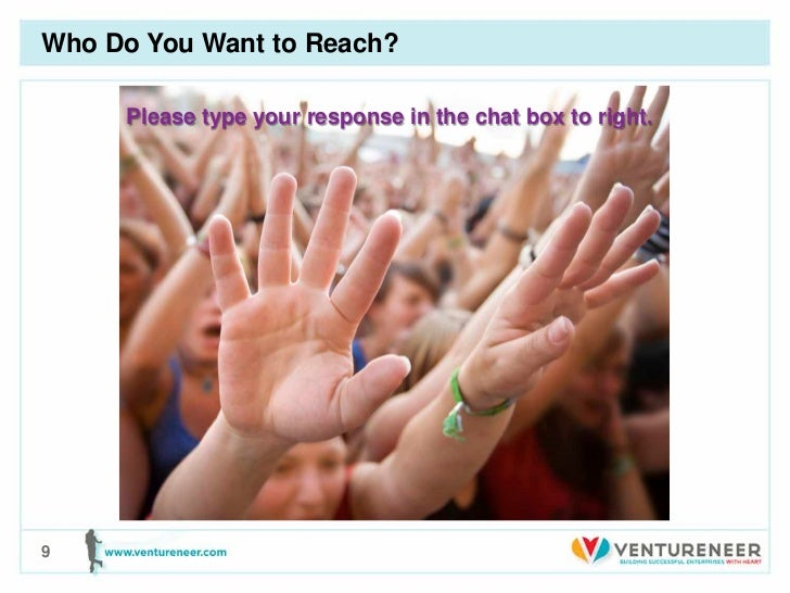 Who Do You Want to Reach?     Please type your response in the chat box to right.9
