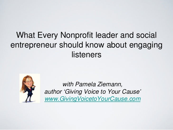 What Every Nonprofit leader and socialentrepreneur should know about engaging                listeners              with P...