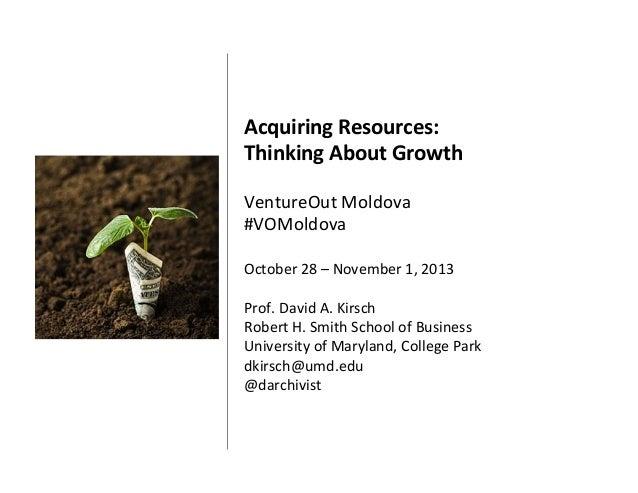 Acquiring  Resources:     Thinking  About  Growth      VentureOut  Moldova   #VOMoldova       Octobe...
