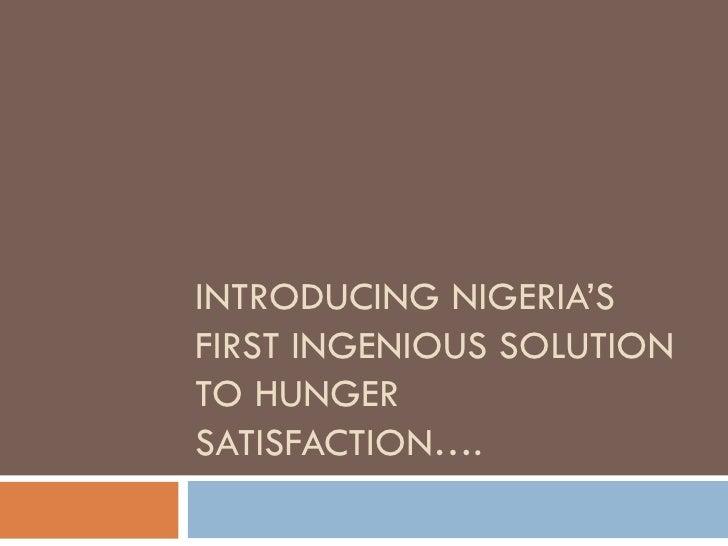 INTRODUCING NIGERIA'SFIRST INGENIOUS SOLUTIONTO HUNGERSATISFACTION….