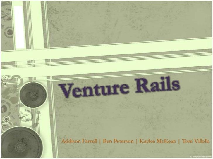 Venture Rails<br />Addison Farrell | Ben Peterson | Kaylea McKean | Toni Villella<br />