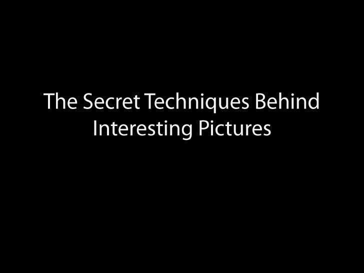 The Secret Techniques Behind Interesting Pictures<br />