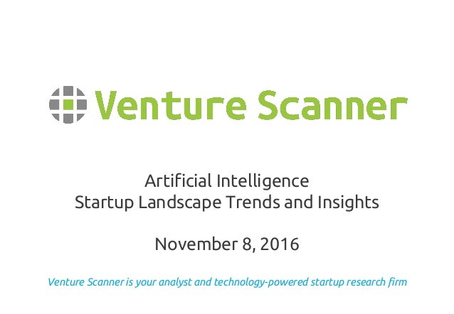 Venture Scanner is your analyst and technology-powered startup research firm Artificial Intelligence Startup Landscape Tre...