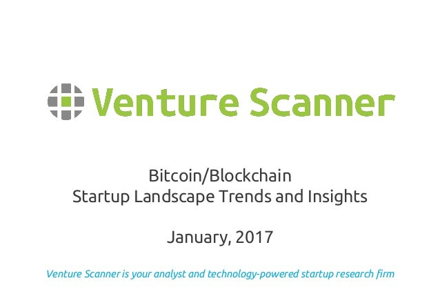 Venture Scanner is your analyst and technology-powered startup research firm Bitcoin/Blockchain Startup Landscape Trends a...