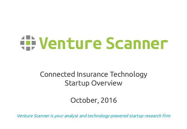 Venture Scanner is your analyst and technology-powered startup research firm Connected Insurance Technology Startup Overvi...