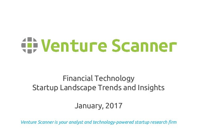 Venture Scanner is your analyst and technology-powered startup research firm Financial Technology Startup Landscape Trends...