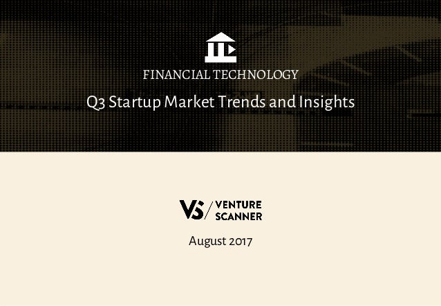 Q3 Startup Market Trends and Insights FINANCIAL TECHNOLOGY August 2017