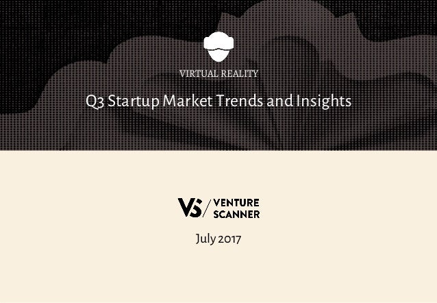 Q3 Startup Market Trends and Insights VIRTUAL REALITY July 2017