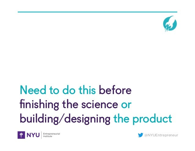 @NYUEntrepreneur Need to do this before finishing the science or building/designing the product