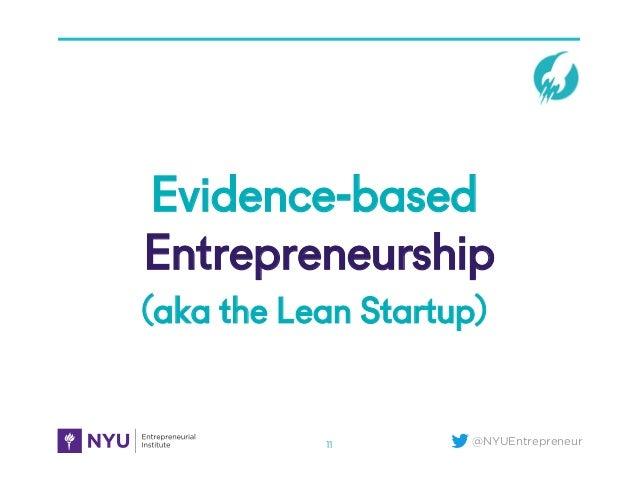@NYUEntrepreneur Evidence-based Entrepreneurship (aka the Lean Startup) 11