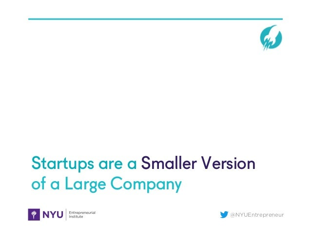 @NYUEntrepreneur Startups are a Smaller Version of a Large Company