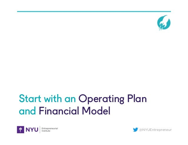@NYUEntrepreneur Start with an Operating Plan and Financial Model
