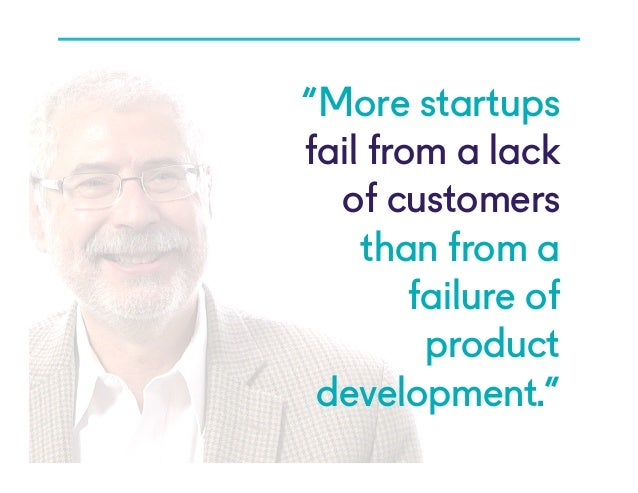 "@NYUEntrepreneur ""More startups fail from a lack of customers than from a failure of product development."""