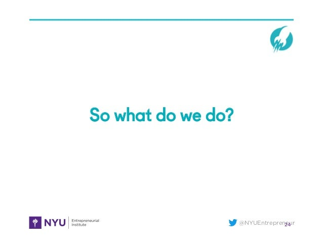 @NYUEntrepreneur24 So what do we do?
