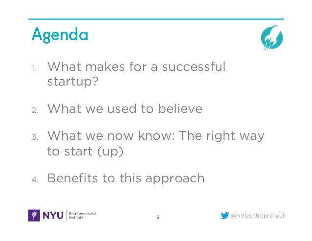 @NYUEntrepreneur Agenda 3 1.  What makes for a successful startup? 2.  What we used to believe 3.  What we now know: The r...