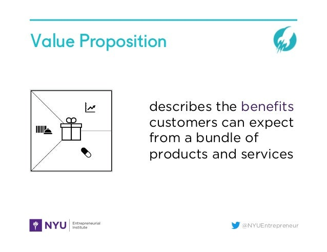 @NYUEntrepreneur Value Proposition describes the benefits customers can expect from a bundle of products and services