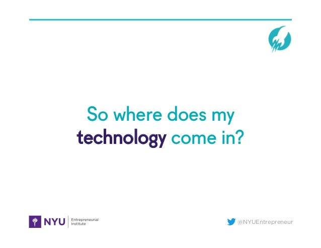@NYUEntrepreneur So where does my technology come in?