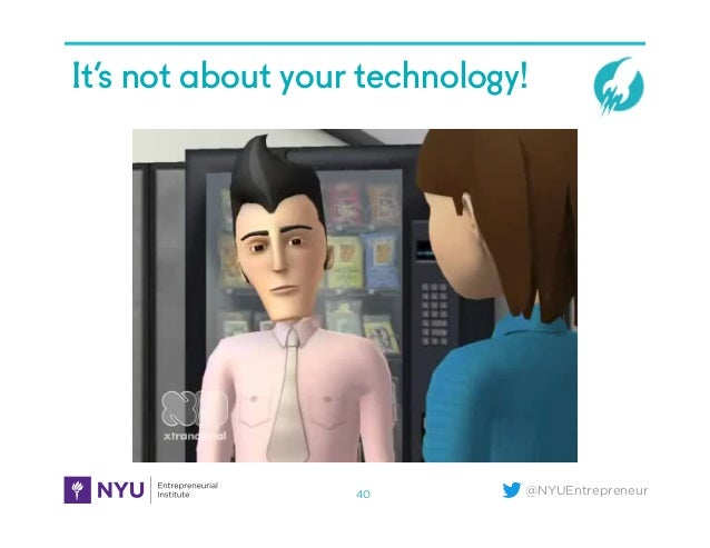 @NYUEntrepreneur It's not about your technology! 40