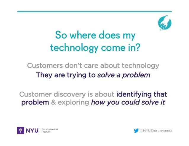 @NYUEntrepreneur So where does my technology come in? Customers don't care about technology They are trying to solve a pro...