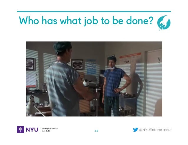 @NYUEntrepreneur Who has what job to be done? 48