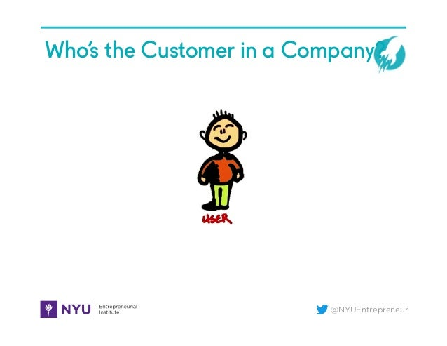 @NYUEntrepreneur Who's the Customer in a Company?