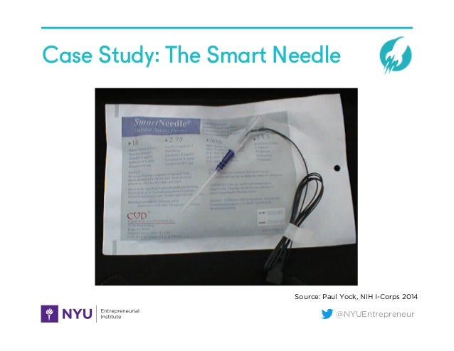 @NYUEntrepreneur Case Study: The Smart Needle Source: Paul Yock, NIH I-Corps 2014