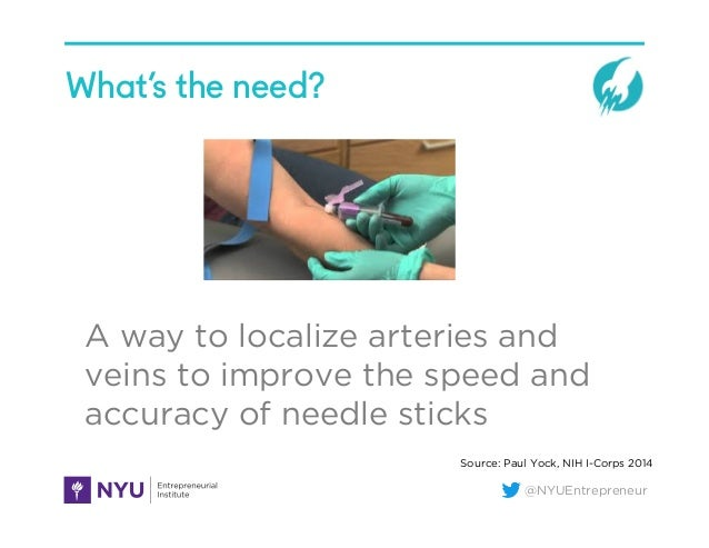 @NYUEntrepreneur What's the need? A way to localize arteries and veins to improve the speed and accuracy of needle sticks ...