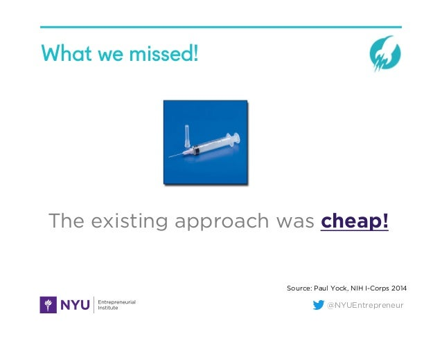 @NYUEntrepreneur What we missed! The existing approach was cheap! Source: Paul Yock, NIH I-Corps 2014