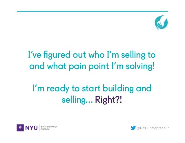 @NYUEntrepreneur I've figured out who I'm selling to and what pain point I'm solving! I'm ready to start building and selli...