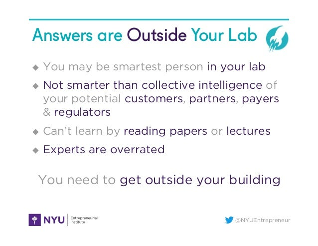 @NYUEntrepreneur Answers are Outside Your Lab u You may be smartest person in your lab u Not smarter than collective i...