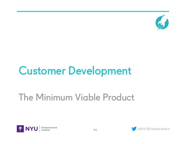 @NYUEntrepreneur The Minimum Viable Product Customer Development 85