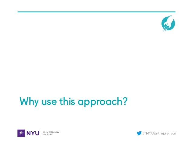 @NYUEntrepreneur Why use this approach?