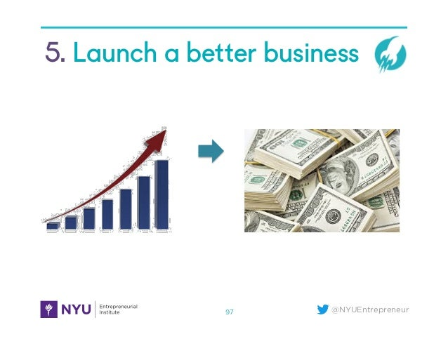 @NYUEntrepreneur 5. Launch a better business 97