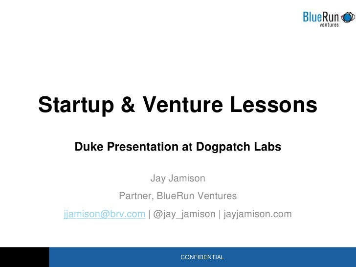 Startup & Venture Lessons    Duke Presentation at Dogpatch Labs                    Jay Jamison             Partner, BlueRu...