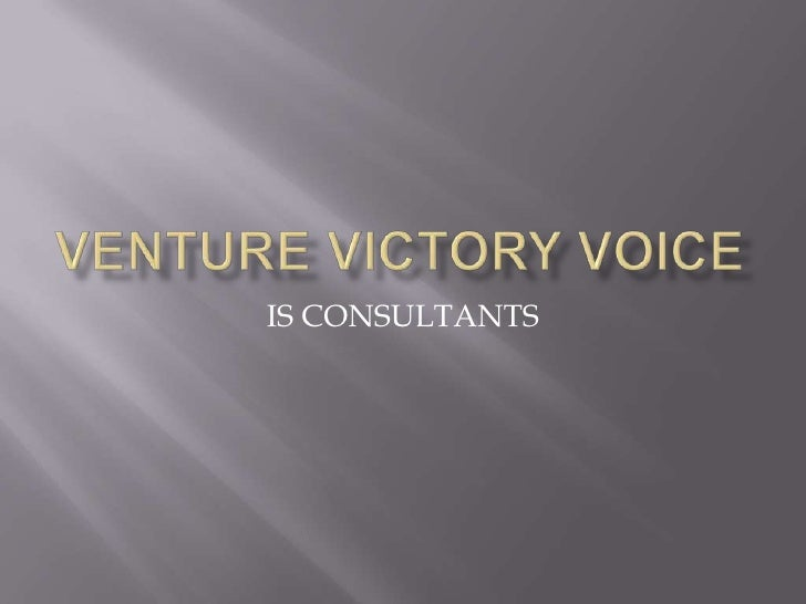 VENTURE VICTORY VOICE <br />IS CONSULTANTS<br />