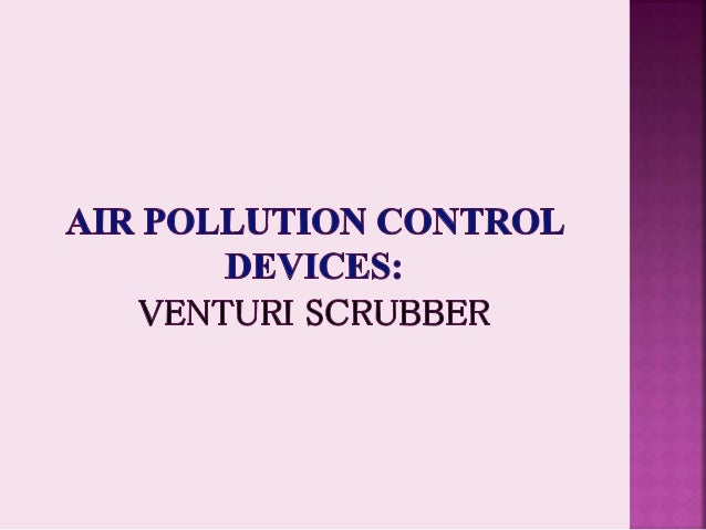  What are air pollution control devices?  Wet scrubbers  Venturi scrubber  Construction and Working  Advantages and D...