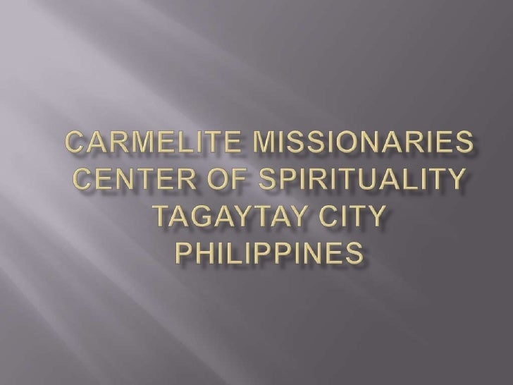 Carmelite Missionaries  Center of SpiritualityTagaytayCityPHilippines<br />