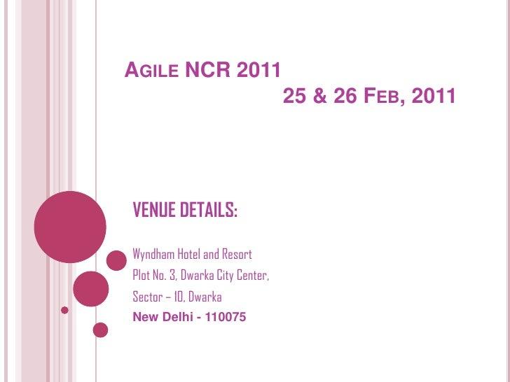 Agile NCR 2011 25 & 26 Feb, 2011<br />VENUE DETAILS:<br />Wyndham Hotel and Resort<br />Plot No. 3, Dwarka City Center,...