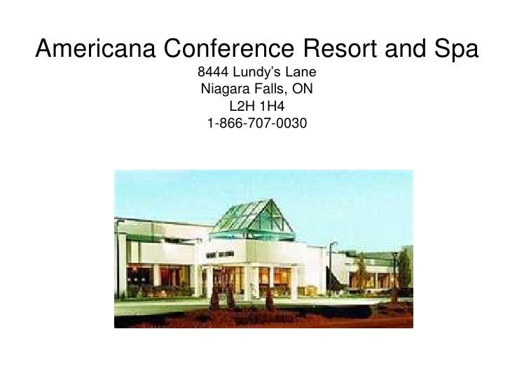 Americana Conference Resort and Spa            8444 Lundy's Lane            Niagara Falls, ON                L2H 1H4      ...