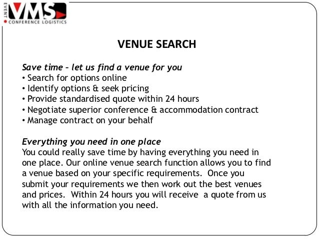 VENUE SEARCHSave time – let us find a venue for you• Search for options online• Identify options & seek pricing• Provide s...