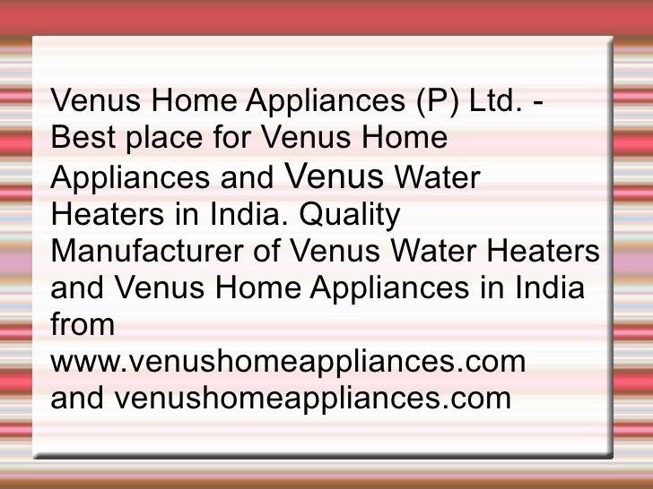 Venus Home Appliances (P) Ltd. -  Best place for Venus Home Appliances and  Venus  Water Heaters in India. Quality Manufac...