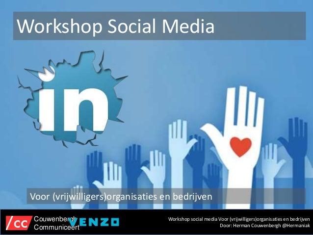 Voor (vrijwilligers)organisaties en bedrijven Workshop social media Voor (vrijwilligers)organisaties en bedrijven Door: He...