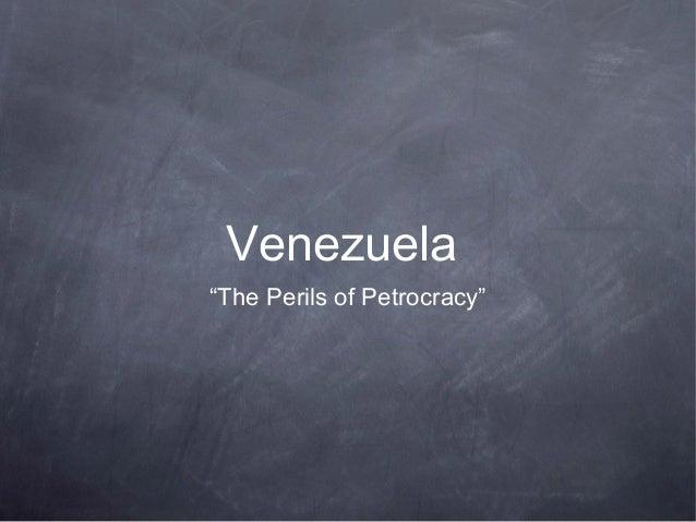 "Venezuela ""The Perils of Petrocracy"""
