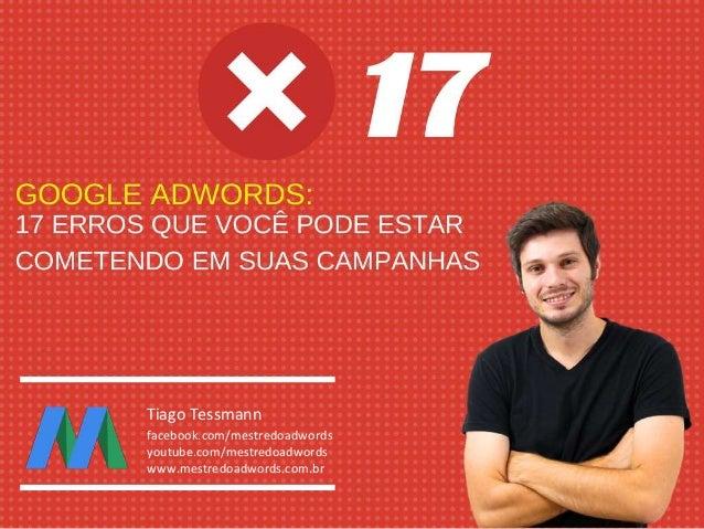 Tiago Tessmann facebook.com/mestredoadwords youtube.com/mestredoadwords www.mestredoadwords.com.br