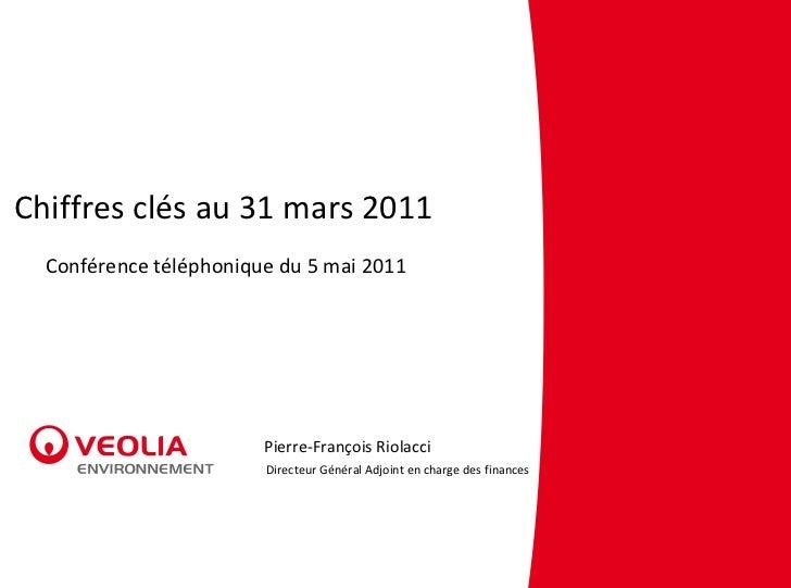 Chiffresclésau31mars2011  Conférencetéléphoniquedu5mai2011                        Pierre‐FrançoisRiolacci      ...