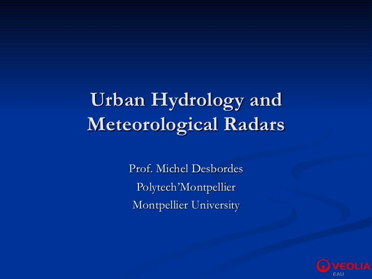 Urban Hydrology and Meteorological Radars Prof. Michel Desbordes Polytech'Montpellier Montpellier University